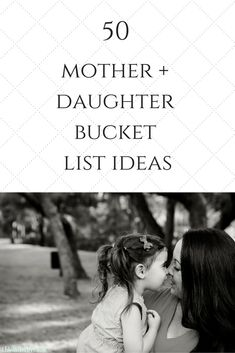 50 Mother Daughter Bucket List Ideas- Things I am looking forward to doing with my daughter to create cherished memories.