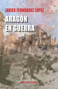 Aragón en guerra / Javier Fernández López / Sueños de tinta, 56