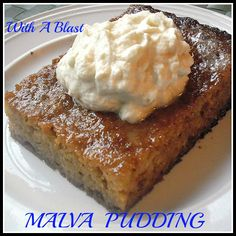 Malva Pudding {South-African} ~    It is a dark, shiny {slightly sticky} sweet dessert, which is best enjoyed hot with whipped cream, custard or ice-cream. {Secret: if there happens to be a leftover piece the next morning - eat it cold - it will be toffee-ish and pure delight.    Recipe @  http://withablast.blogspot.com/2013/01/malva-pudding-south-african.html