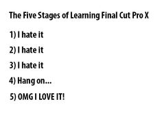 The Five stages of Learning Final Cut Pro X