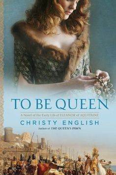 To Be Queen: A Novel of the Early Life of Eleanor of Aquitaine  The story is as lovely as the cover and the author's strength is in her description of countryside and characters.