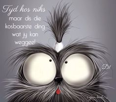 Tyd kos niks maar dis die kosbaarste ding wat jy kan weggee! Good Night Messages, Cute Messages, Funny Monkey Pictures, Good Night Friends, Afrikaanse Quotes, African Proverb, Yoga Art, Cute Backgrounds, Sweet Quotes