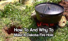 How To And Why To Make A Dakota Fire Hole