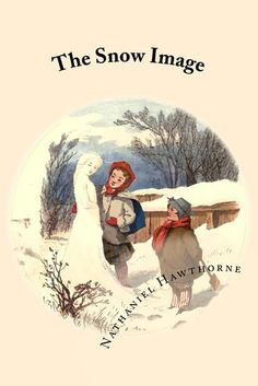 The Snow Image (Illustrated Edition) ebook by Nathaniel Hawthorne