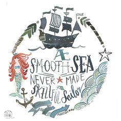 A smooth Sea never made a skilled sailor PRINT by truecotton on Etsy https://www.etsy.com/listing/180221106/a-smooth-sea-never-made-a-skilled-sailor