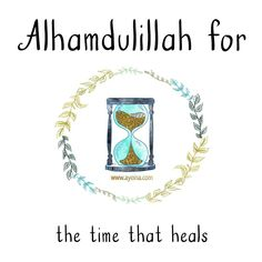 38. Alhamdulillah for time that heals. #AlhamdulillahForSeries