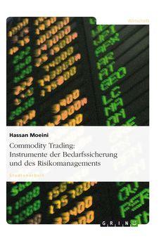 Commodity Trading: Instrumente der Bedarfssicherung und des Risikomanagements GRIN: http://grin.to/SJIbl Amazon: http://grin.to/RqfeB