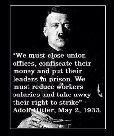 Seems people have forgotten the laws enacted by the Nazis. Meet the new boss, same as the old boss.Anti union forces are anti-people forces.