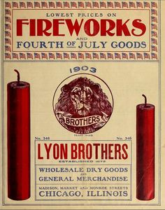 Catalog of Lyon Brothers (Chicago, Ill.) 1903 (44 pages) Fireworks & Dry Goods    Read the whole book online at www.archive.org/stream/catalog00lyon#page/n0/mode/2up