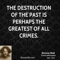 The destruction of the past... ~Simone Weil quote