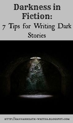 Darkness in Fiction: 7 Tips for Writing Dark Stories - how to write a dark story with meaning, not just a pointless black hole of death and despair