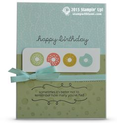 "Donuts are like birthdays...""sometimes it's better tno to remember how many you've had"" hahaha! Gotta love a fun birthday card. From the Sprinkles on Top Stampin Up stamp set and background accents..."