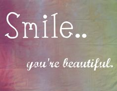 smile.. your beautiful! <3