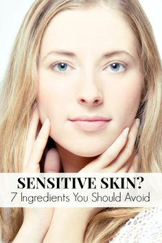 7 ingredients you should avoid like the plague if you have sensitive skin