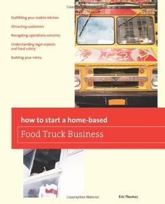 How To Start a Home-based Food Truck Business (Home-Based Business Series) by Eric Thomas http://www.amazon.com/dp/0762778784/ref=cm_sw_r_pi_dp_g3HItb19XSBY6BWW