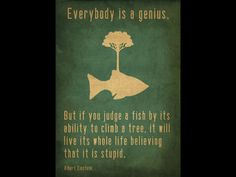Everybody is a genius, by Albert Einstein