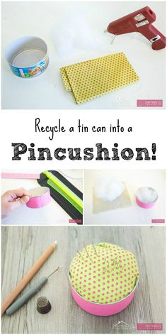 Turn a Tin Can into a Pin Cushion! Cute idea and a great way to reuse a tin can.