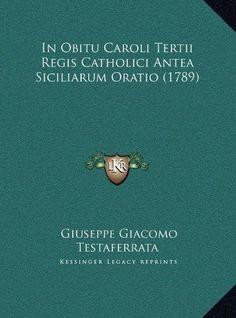 In Obitu Caroli Tertii Regis Catholici Antea Siciliarum Oratio (1789)