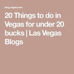 20 Things to do in Vegas for under 20 bucks | Las Vegas Blogs