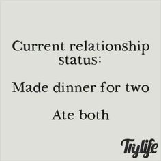 """""""Current relationship status: made dinner for two. Ate both."""" """"Current relationship status: made dinner for two. Ate both. Life Quotes Love, Me Quotes, Funny Quotes, Funny Memes, Single Quotes Humor, Being Single Quotes Funny, Single Life Humor, Food Quotes, Humor Quotes"""
