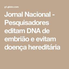 Jornal Nacional - Pesquisadores editam DNA de embrião e evitam doença hereditária
