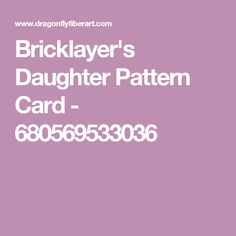 Bricklayer's Daughter Pattern Card - 680569533036