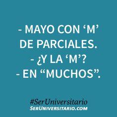 """- Mayo con 'M' de Parciales. - ¿Y la 'M'? - En """"muchos"""". #SerUniversitario"""