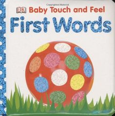 First Words (BABY TOUCH & FEEL) by DK Publishing,http://www.amazon.com/dp/0756634660/ref=cm_sw_r_pi_dp_N5X5sb06W022X1F4