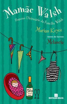 Livro Mamãe Walsh - Pequeno Dicionário da Família Walsh sem dúvida um resumo incrível sobre a família mais divertida criada por Marian Keyes.