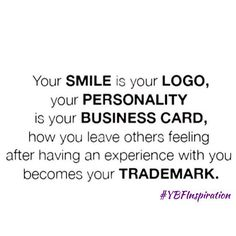 """You're a brand whether you want to believe it or not. So, always remember your smile, personality and how you make others feel after interacting with you can take you a long way in life! Tag someone you know and tell us what about them is their """"TRADEMARK""""? #YBFInspiration"""