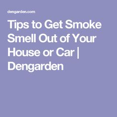 Beau Tips To Get Smoke Smell Out Of Your House Or Car