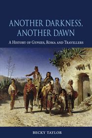 ANother Darkness, Another Dawn: A history of Gypsies, Roma and Travellers - Becky Taylor - New Books Section - 2014 Books To Buy, New Books, Kingdom Names, Fiction Writing, Type Setting, World History, Worlds Of Fun, Dawn, Gypsy