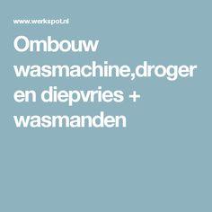 Ombouw wasmachine,droger en diepvries + wasmanden