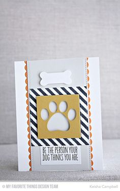 handcrafted card ... dog paw and bone die cuts ... great sentiment ... graphic look ... My Favorite Things ...