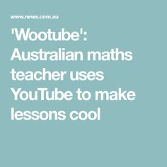 'Wootube': Australian maths teacher uses YouTube to make lessons cool