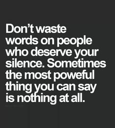 I agree completely, though others find the silence more rude than the words Motivacional Quotes, Life Quotes Love, Quotable Quotes, Words Quotes, Great Quotes, Quotes To Live By, Funny Quotes, Inspirational Quotes, Sayings