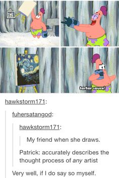 """Patrick is people who are all like, """"Oh, I'm just sketching"""" and then break out masterpieces like nothing."""