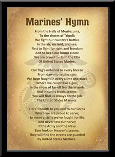Tradition holds that the words to the Marines' Hymn were written by a Marine serving in Mexico. In truth, the author of the words remains unknown. Its origins notwithstanding, the hymn saw widespread use by the Copyright ownership of the hymn Marine Quotes, Usmc Quotes, Military Quotes, Military Humor, Military Life, Military Ranks, Once A Marine, Marine Mom, Marine Tattoo