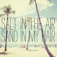 salt in the air. sand in my hair.