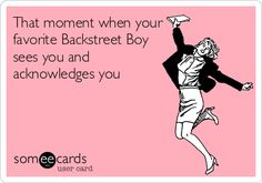 That moment when your favorite Backstreet Boy sees you and acknowledges you.