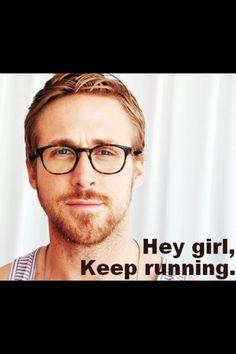 Hey girl, keep running.