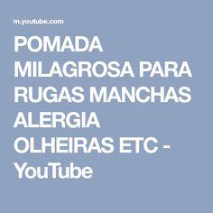POMADA MILAGROSA PARA RUGAS MANCHAS ALERGIA OLHEIRAS ETC - YouTube