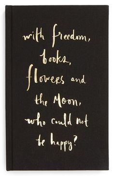 'With Freedom, Books, Flowers & the Moon, Who Could Not Be Happy?' Kate Spade notebook