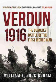 Verdun 1916: The Deadliest Battle of the First World War