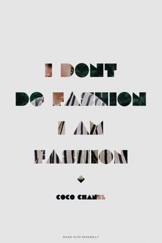 I dont do fashion I am fashion - Coco Chanel | Ellen made this with Spoken.ly