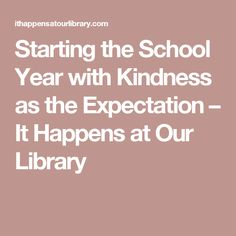 Starting the School Year with Kindness as the Expectation – It  Happens at Our Library