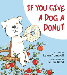 If you give a dog a donut, he'll ask for some apple juice to go with it.When you give him the juice, he'll drink it all up. Then, before you can...