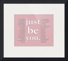 """""""just be you pink"""" by Doe Zantamata,  // Be all of these things, but most importantly, just be you. // Imagekind.com -- Buy stunning fine art prints, framed prints and canvas prints directly from independent working artists and photographers."""