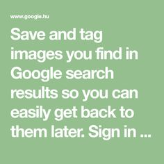 Save and tag images you find in Google search results so you can easily get back to them later. Sign in with your Google Account to see your images. Rest, Google Search Results, Tag Image, Get Back, Google Account, Your Image, Signs, Decor, Decoration