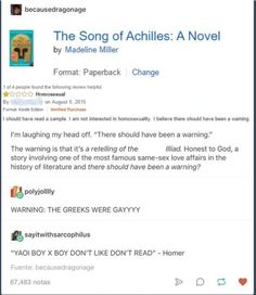 The Song of Achilles. There doesn't need to be a 'warning it's gay' sign Jandy Nelson, Achilles And Patroclus, Funny Memes, Hilarious, Funny Tumblr Posts, Greek Mythology, Roman Mythology, Greek Gods, Book Fandoms